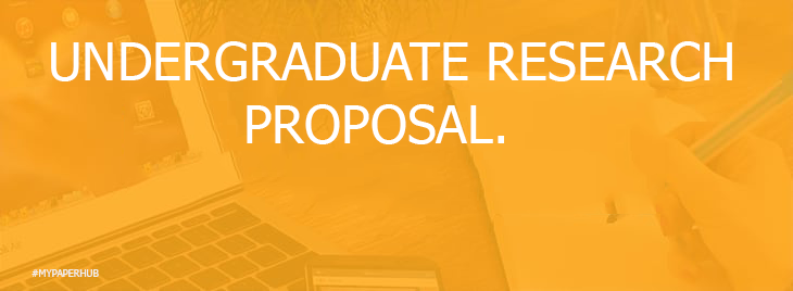 Undergraduate Research Proposal Sample for You